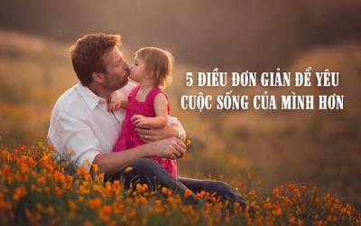 5 điều đơn giản để bạn cảm thấy yêu cuộc sống của mình hơn